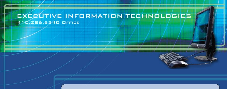 "EXECUTIVE INFORMATION TECHNOLOGIES - ""We Make I.T. Our Business!"""